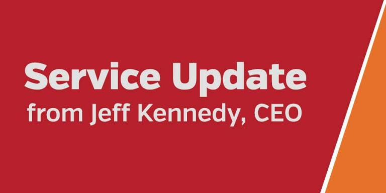 Service Update from CEO Jeff Kennedy
