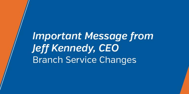 Important Message from the CEO -  Branch service changes